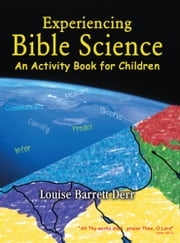 Experiencing Bible Science - An Activity Book for Children ebook by Louise Barrett Derr