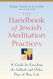 The Handbook of Jewish Meditation Practices: A Guide for Enriching the Sabbath and Other Days of Your Life ebook by Rabbi David A. Cooper