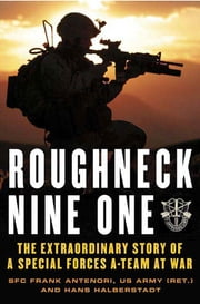 Roughneck Nine-One - The Extraordinary Story of a Special Forces A-team at War ebook by Frank Antenori,Hans Halberstadt