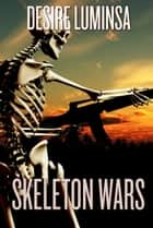 Skeleton Wars ebook by Desire Luminsa