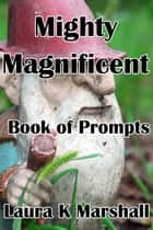 Mighty Magnificent Book of Prompts ebook by Laura K Marshall