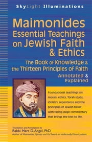 Maimonides—Essential Teachings on Jewish Faith & Ethics - The Book of Knowledge & the Thirteen Principles of Faith—Annotated & Explained ebook by Rabbi Marc D. Angel