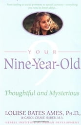 Your Nine Year Old - Thoughtful and Mysterious ebook by Louise Bates Ames,Carol Chase Haber