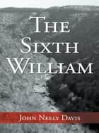 The Sixth William ebook by John Neely Davis