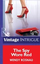 The Spy Wore Red (Mills & Boon Intrigue) ebook by Wendy Rosnau
