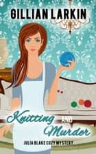 Knitting And Murder - Julia Blake Cozy Mystery, #8 ebook by Gillian Larkin