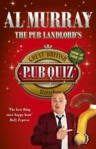 The Pub Landlord's Great British Pub Quiz Book ebook by Al Murray