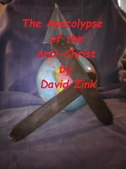 The Apocolypse of the Anti-Christ ebook by david zink