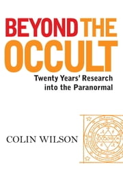 Beyond the Occult - Twenty Years' Research into the Paranormal ebook by Colin Wilson