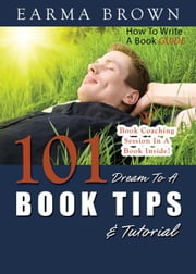 How To Write A Book Guide: 101 Dream To A Book Tips & Tutorial