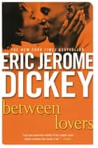 Between Lovers ebook by Eric Jerome Dickey