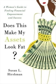 Does This Make My Assets Look Fat? - A Woman's Guide to Finding Financial Empowerment and Success ebook by Susan L. Hirshman
