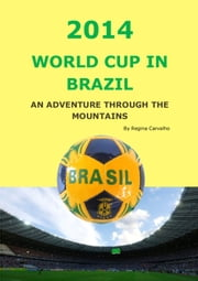 2014 World Cup in Brazil - An Adventure Through the Mountains ebook by Regina Carvalho