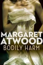 Bodily Harm ebook by Margaret Atwood