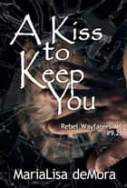 A Kiss to Keep You ebook by MariaLisa deMora