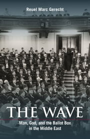 The Wave - Man, God, and the Ballot Box in the Middle East ebook by Reuel Marc Gerecht