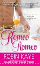 Romeo, Romeo ebook by Robin Kaye