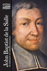 John Baptist de La Salle: The Spirituality of Christian Education ebook by edited and introduced by Carl Koch,Jeffrey Calligan,FSC,Jeffrey Gros,FSC; preface by Thomas H. Groome