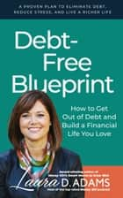 Debt-Free Blueprint - How to Get Out Of Debt and Build a Financial Life You Love eBook by Laura D. Adams