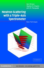Neutron Scattering with a Triple-Axis Spectrometer ebook by Shirane, Gen