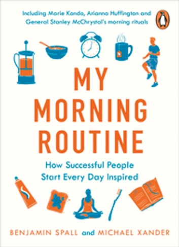 My Morning Routine - How Successful People Start Every Day Inspired ebook by Benjamin Spall,Michael Xander