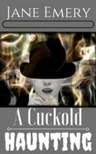 A Cuckold Haunting ebook by Jane Emery