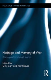 Heritage and Memory of War - Responses from Small Islands ebook by Gilly Carr,Keir Reeves