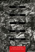 The Land of Open Graves - Living and Dying on the Migrant Trail ebook by Jason De Leon