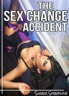 The Sex Change Accident ebook by Sugar Spendlove