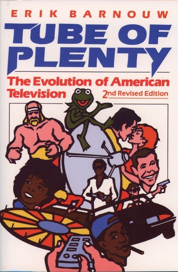 Tube of Plenty - The Evolution of American Television ebook by Erik Barnouw