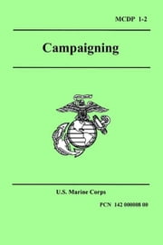 Campaigning (Marine Corps Doctrinal Publication 1-2) ebook by United States Marine Corps