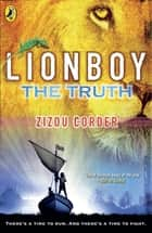 Lionboy: The Truth - The Truth ebook by Zizou Corder