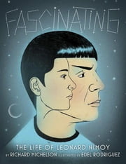 Fascinating: The Life of Leonard Nimoy ebook by Richard Michelson,Edel Rodriguez