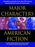 Major Characters In American Fiction - A Biographical Encyclopedia of More than 1500 of the Most Influential Fictional Creations of American Writers ebook by Jack Salzman, Pamela Wilkinson
