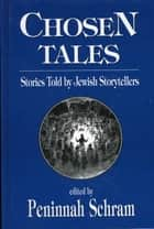 Chosen Tales - Stories Told by Jewish Storytellers ebook by Peninnah Schram