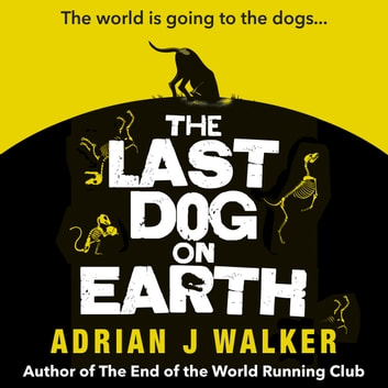 The Last Dog on Earth audiobook by Adrian J Walker