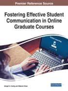 Fostering Effective Student Communication in Online Graduate Courses ebook by Abigail G. Scheg, Melanie Shaw