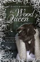 The Wood Queen ebook by Karen Mahoney