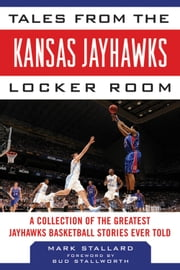 "Tales from the Kansas Jayhawks Locker Room - A Collection of the Greatest Jayhawks Basketball Stories Ever Told ebook by Mark Stallard,Isaac ""Bud"" Stallworth"