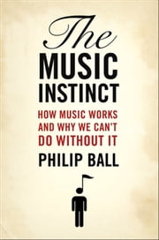 The Music Instinct:How Music Works and Why We Can't Do Without It ebook by Philip Ball