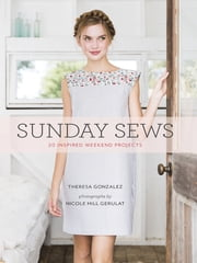 Sunday Sews ebook by Theresa Gonzalez,Nicole Hill Gerulat