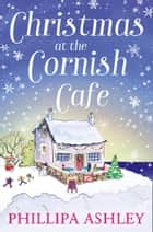 Christmas at the Cornish Café: The only Christmas romance to fall in love with this year! (The Cornish Café Series, Book 2) ebook by Phillipa Ashley