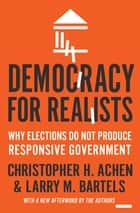 Democracy for Realists - Why Elections Do Not Produce Responsive Government ebook by Christopher H. Achen, Larry M. Bartels
