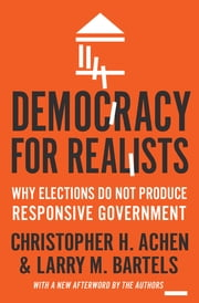 Democracy for Realists - Why Elections Do Not Produce Responsive Government ebook by Christopher H. Achen, Larry M. Bartels, Christopher H. Achen,...