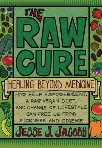 The Raw Cure: Healing Beyond Medicine ebook by Jesse Jacoby