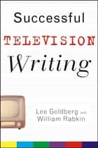 Successful Television Writing ebook by Lee Goldberg, William Rabkin