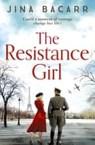 The Resistance Girl - A heartbreaking World War 2 historical fiction novel for 2021 ebook by Jina Bacarr