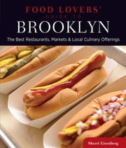 Food Lovers' Guide to® Brooklyn - The Best Restaurants, Markets & Local Culinary Offerings ebook by Sherri Eisenberg