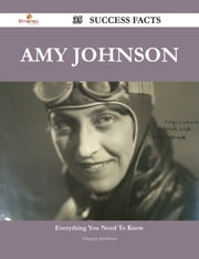 Amy Johnson 35 Success Facts - Everything you need to know about Amy Johnson ebook by Gregory Jacobson