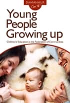 Young People Growing Up - Children's Education in the Federation of Communities eBook by Stambecco Pesco